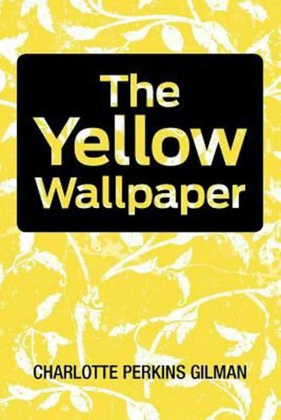 NEW The Yellow Wallpaper by Charlotte Perkins Gilman ...