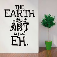 THE EARTH WITHOUT ART IS JUST EH vinyl wall art sticker ...