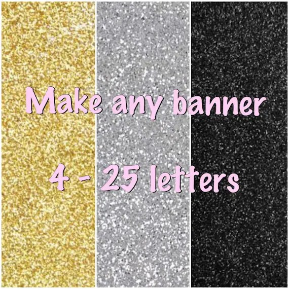 Make any word glitter banner 4-25 letters in black gold or