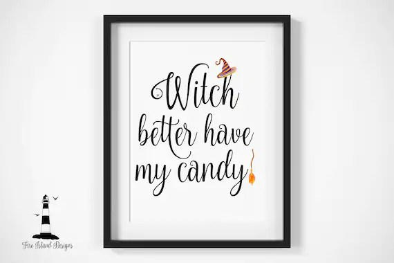 Witch Better Have My Candy Print Halloween Witch Printable Etsy