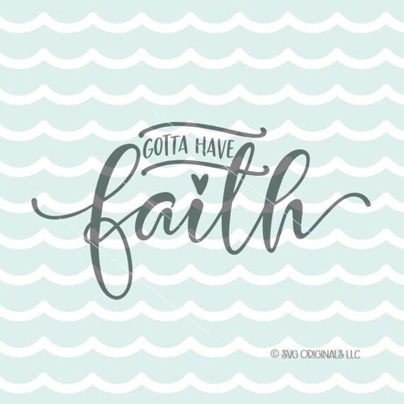Gotta Have Faith SVG Faith SVG Cutting File Cricut Explore Etsy
