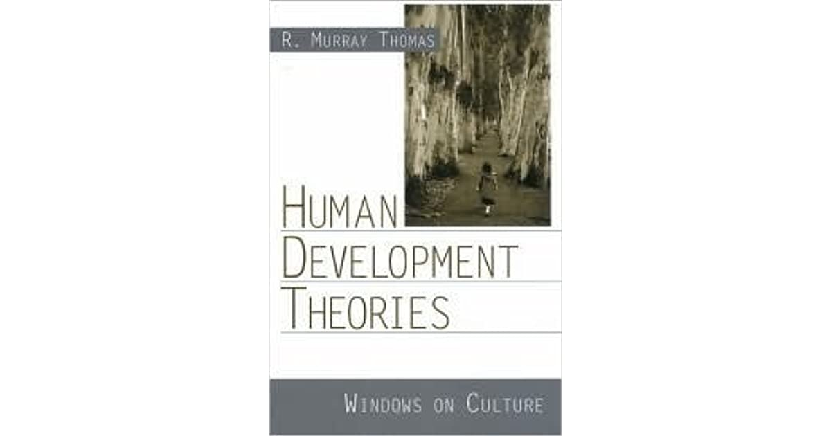 Human Development Theories Windows on Culture by R Murray Thomas