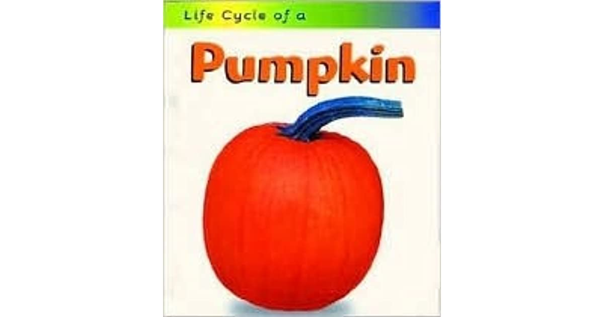 Life Cycle of a Pumpkin by Ron Fridell