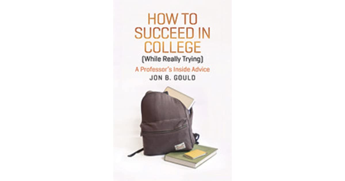 How to Succeed in College (While Really Trying) A Professor\u0027s
