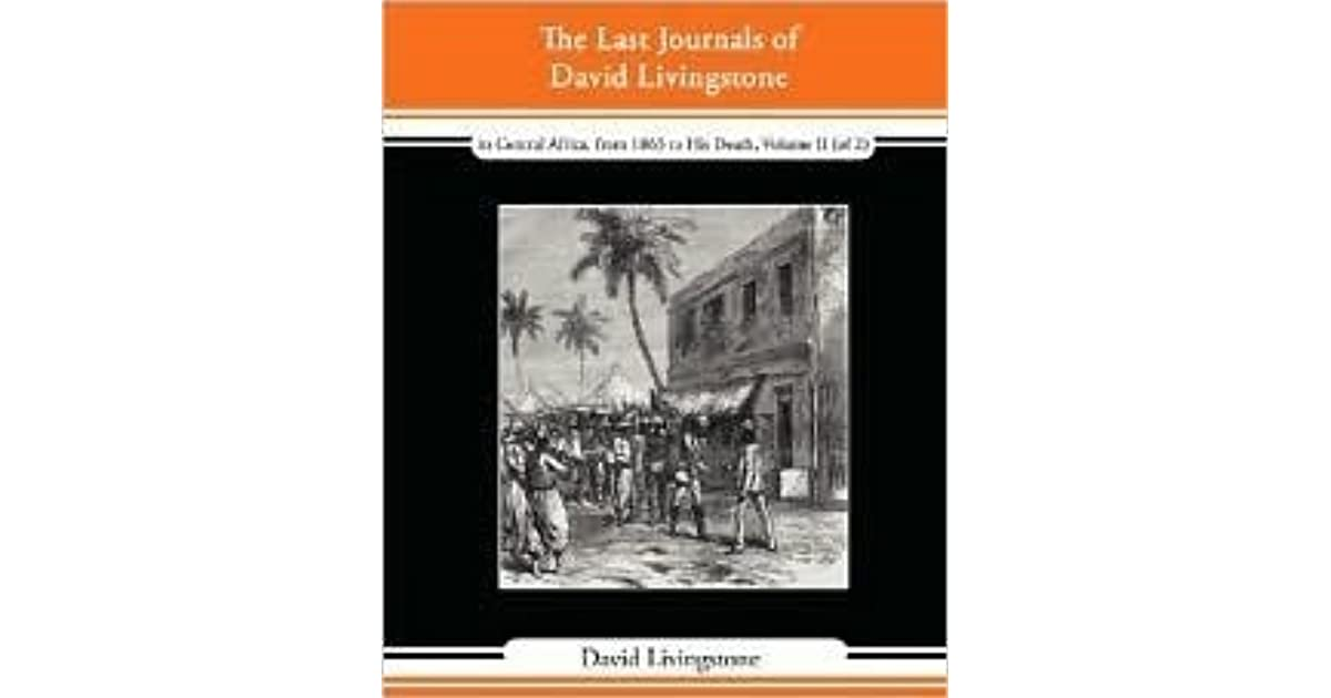 The Last Journals of David Livingstone, in Central Africa, from 1865 - dr livingstone i presume book