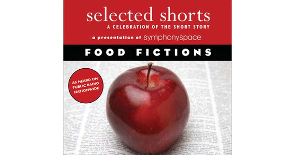 Selected Shorts Food Fictions by Symphony Space