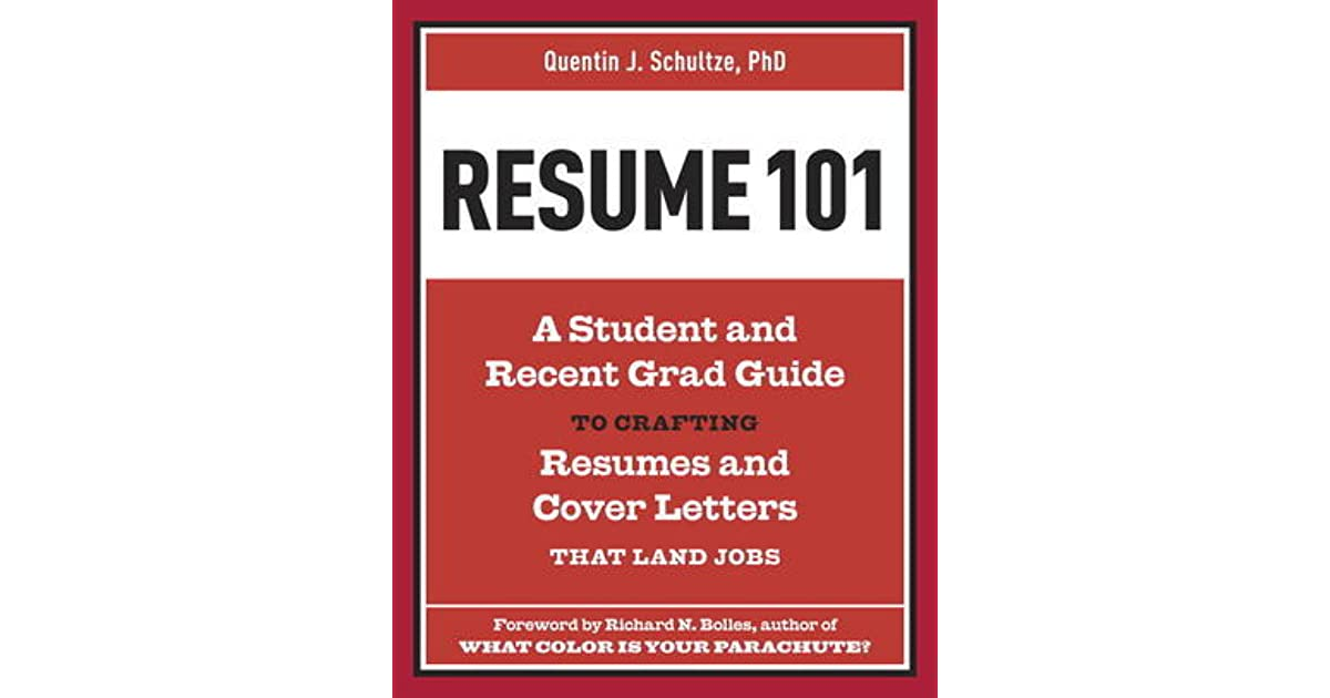 Resume 101 A Student and Recent-Grad Guide to Crafting Resumes and