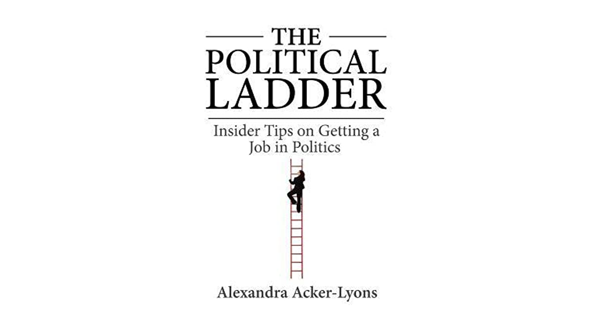 The Political Ladder Insider Tips on Getting a Job in Politics by
