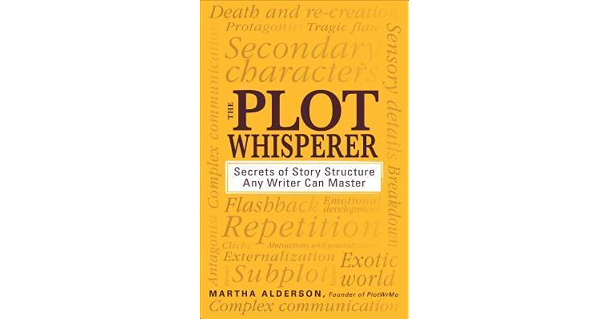 The Plot Whisperer Secrets of Story Structure Any Writer Can Master