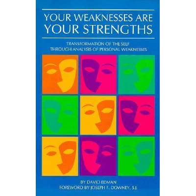 Your Weaknesses Are Your Strengths Transformation of the Self