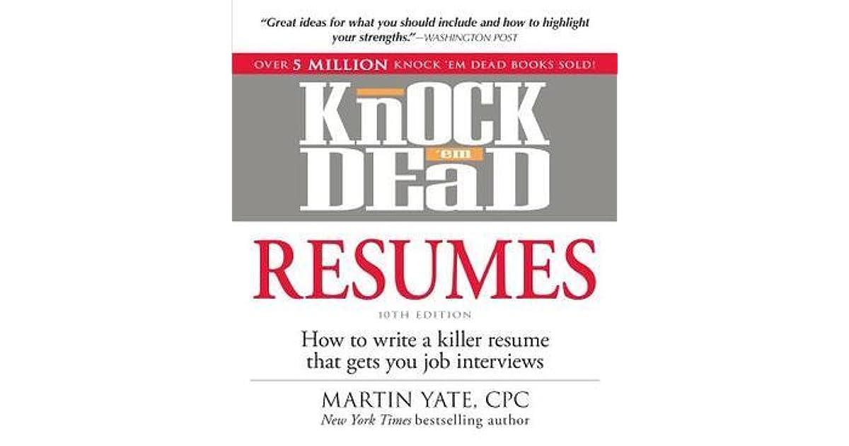 Knock \u0027em Dead Resumes How to Write a Killer Resume That Gets You