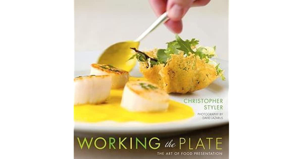 Working the Plate The Art of Food Presentation by Christopher Styler