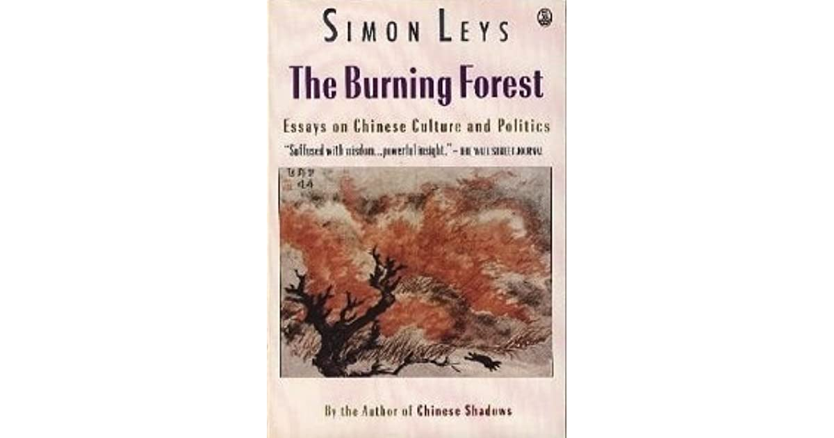 The Burning Forest Essays on Chinese Culture and Politics by Simon Leys