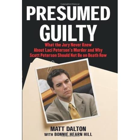 Presumed Guilty What the Jury Never Knew about Laci Peterson\u0027s