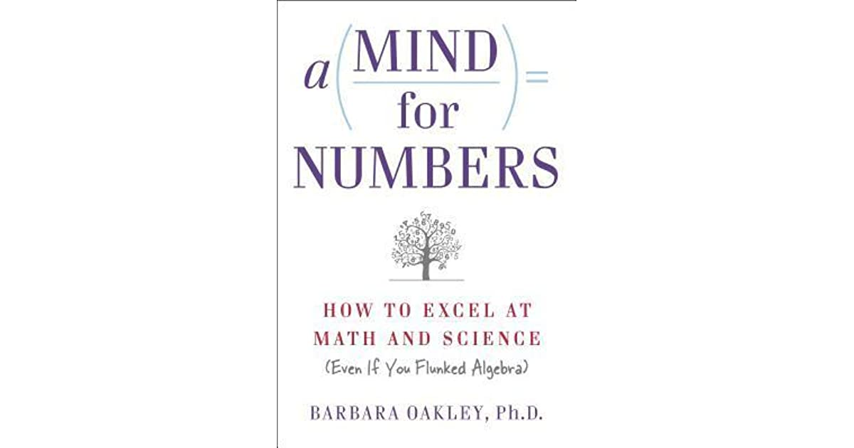 A Mind for Numbers How to Excel at Math and Science by Barbara Oakley
