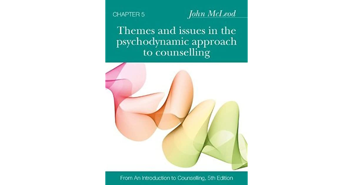 Themes And Issues In The Psychodynamic Approach To Counselling