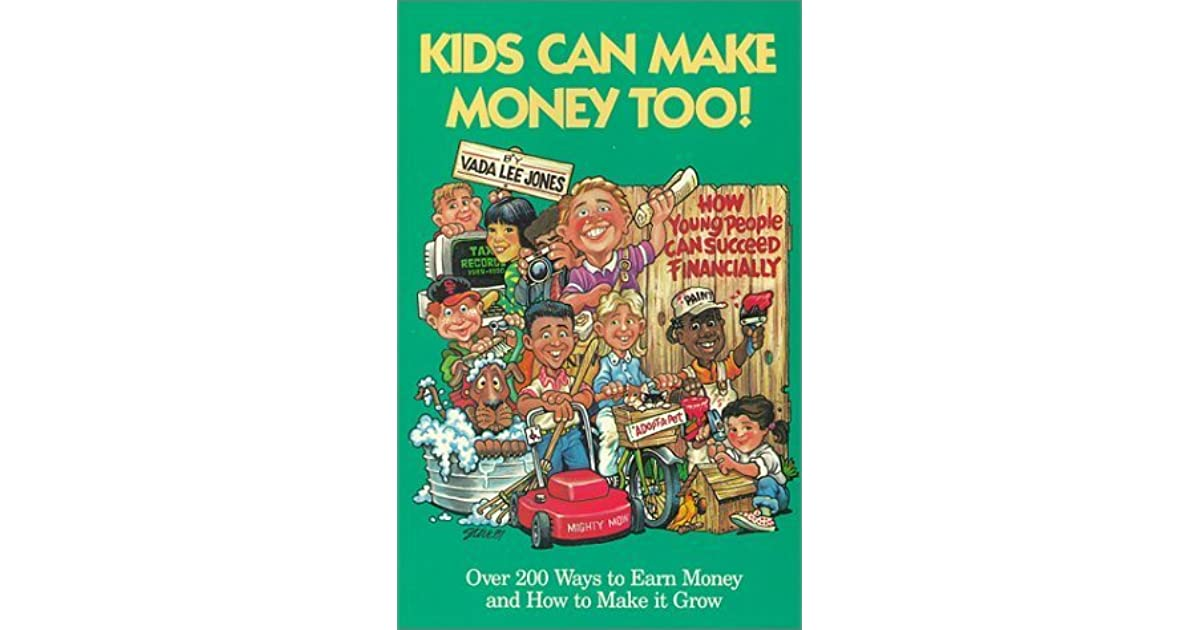 Kids Can Make Money Too!  How Young People Can Succeed Financially