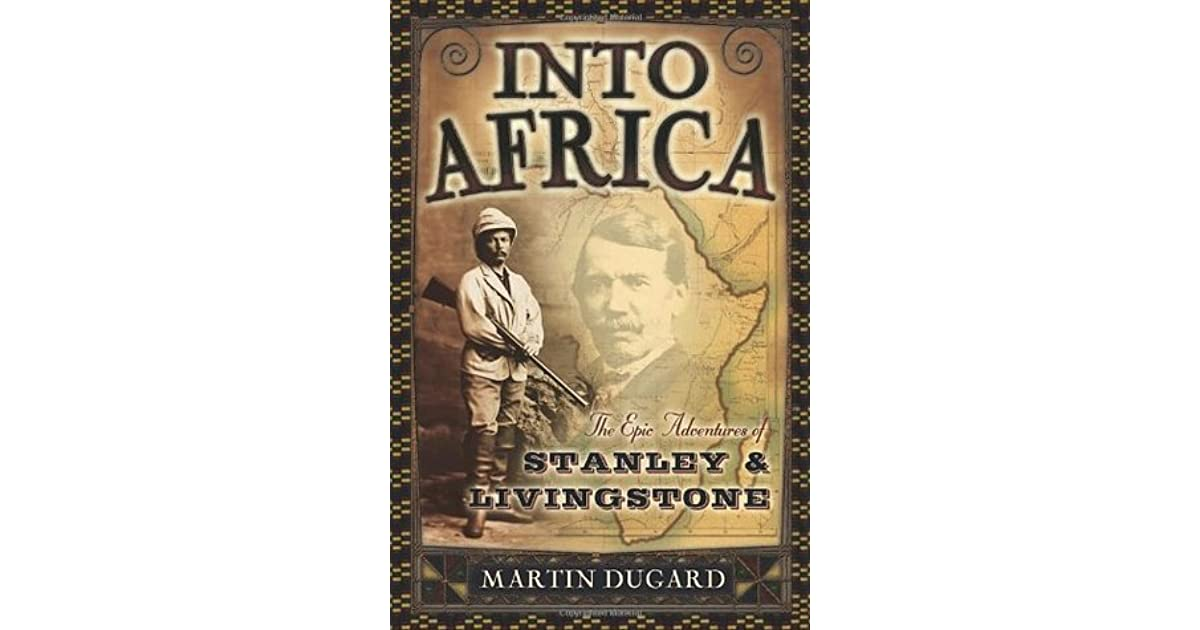 Into Africa The Epic Adventures of Stanley  Livingstone by Martin - dr livingstone i presume book