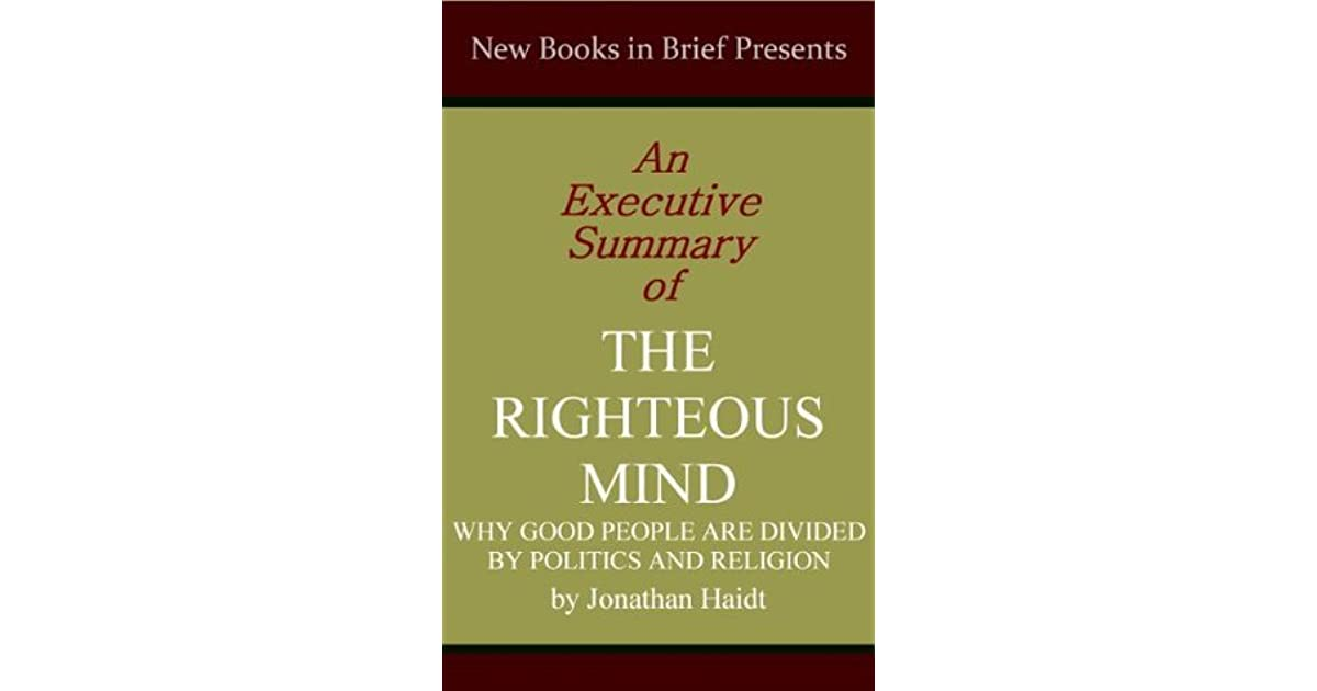 An Executive Summary of \u0027The Righteous Mind Why Good People Are - executive summaries books