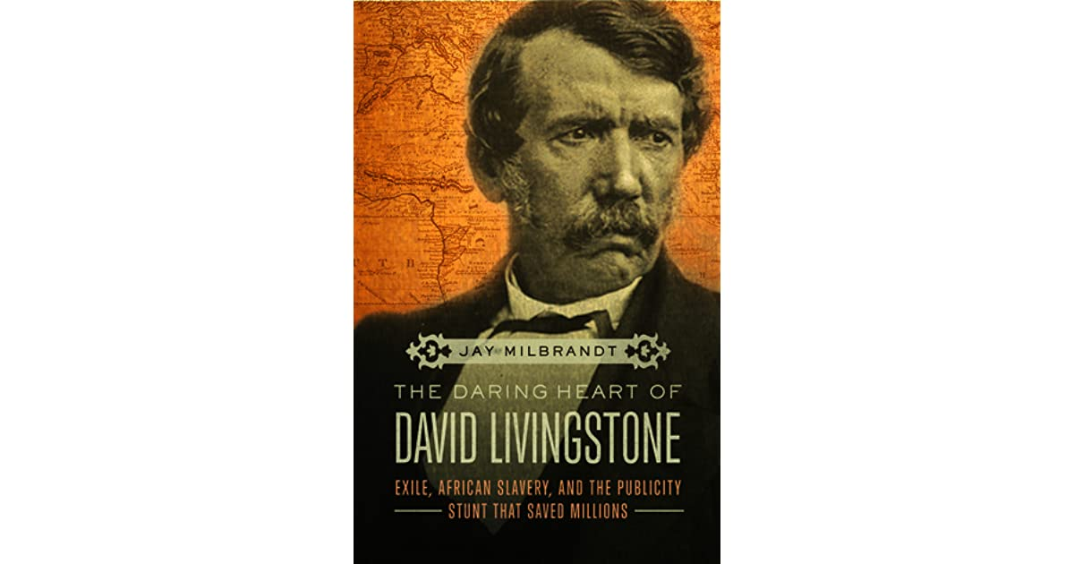 The Daring Heart of David Livingstone Exile, African Slavery, and - dr livingstone i presume book