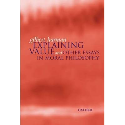 Explaining Value And Other Essays In Moral Philosophy by Gilbert Harman