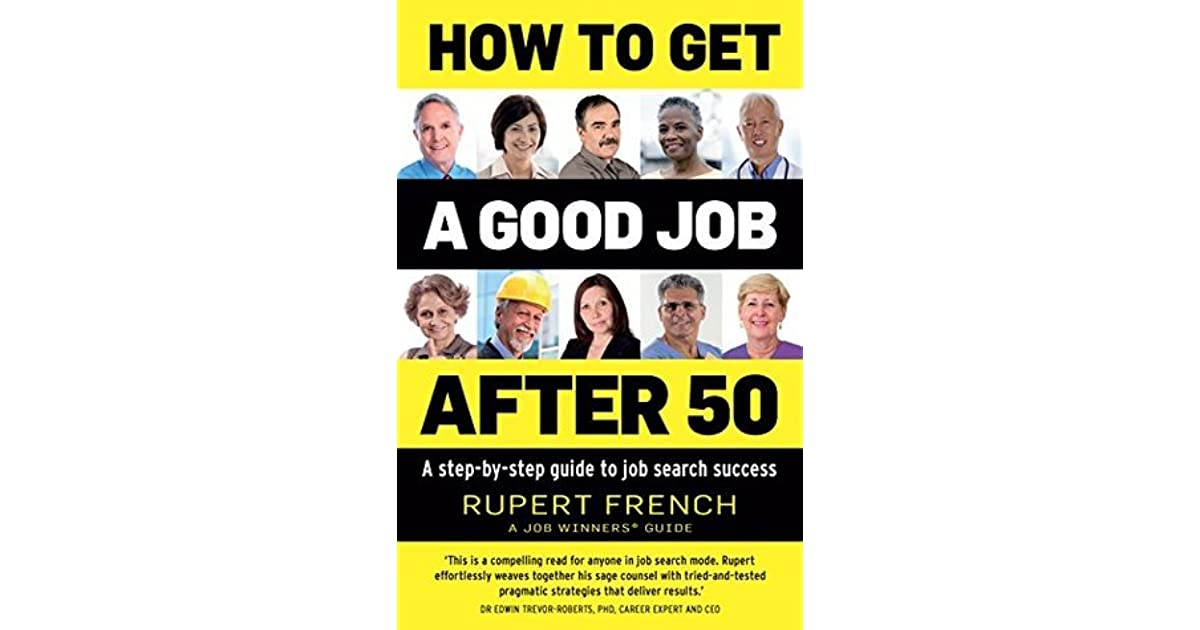 How to Get a Good Job After 50 A step-by-step guide to job search