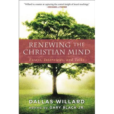 Renewing the Christian Mind Essays, Interviews, and Talks by Dallas