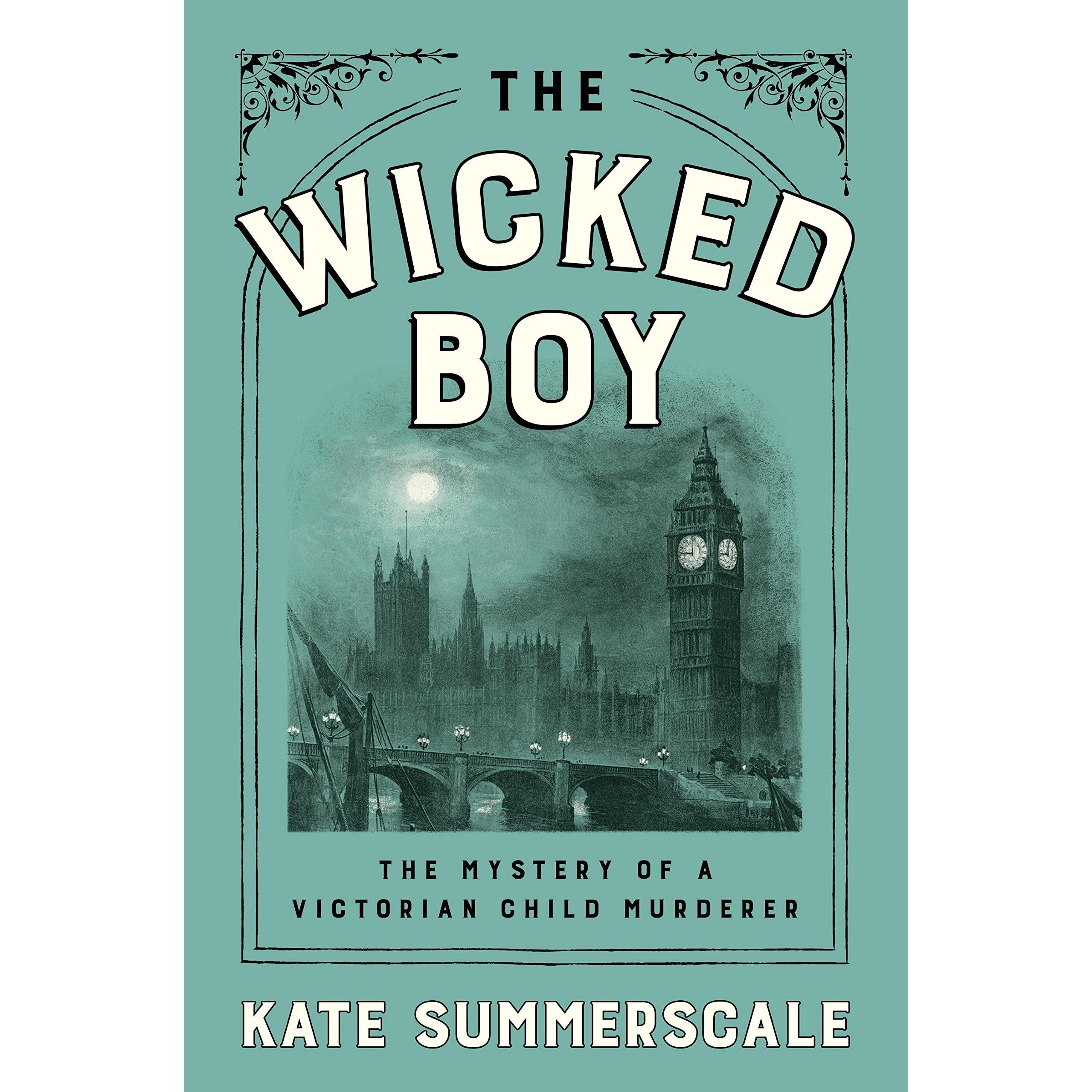 Wicked Libro The Wicked Boy The Mystery Of A Victorian Child Murderer By Kate