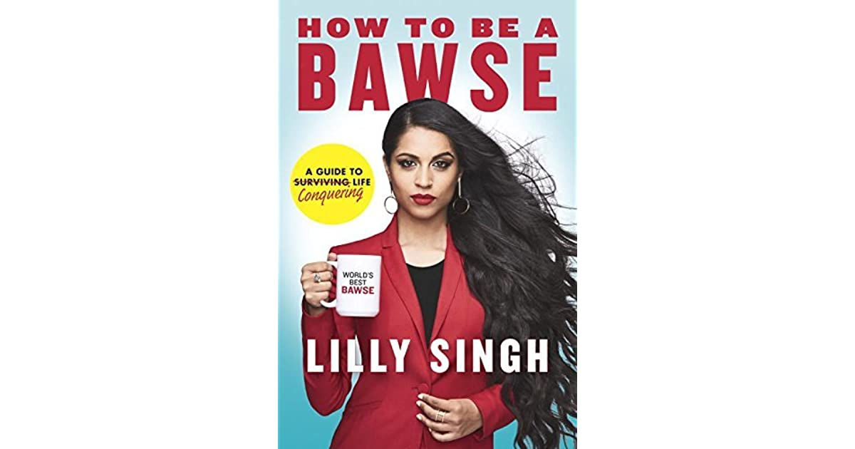 How to Be a Bawse A Guide to Conquering Life by Lilly Singh - how to be