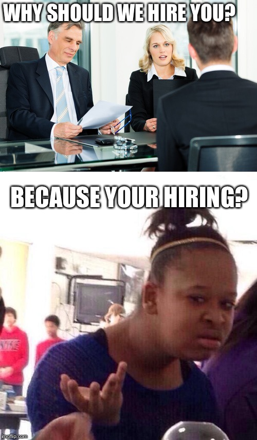 Image tagged in jobs yay,stolen meme,tyrtle,cheesecake - Imgflip - why should i hire you