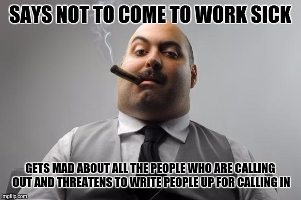 Scumbag Boss Meme - Imgflip - how to call out of work