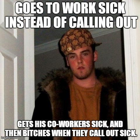 To the guy complaining about his co-workers calling out sick The - how to call out of work