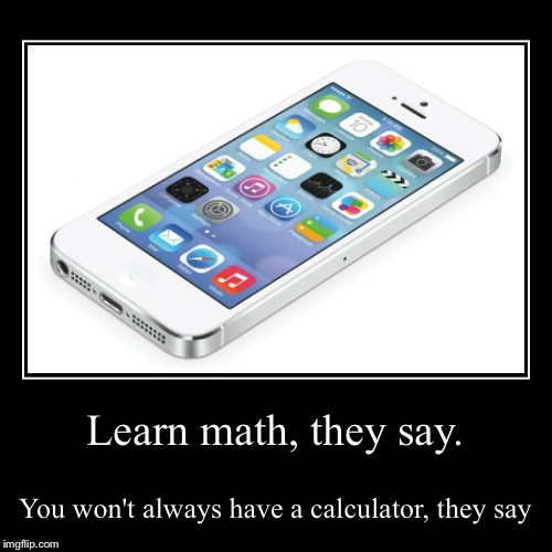 Learn math, they say - Imgflip