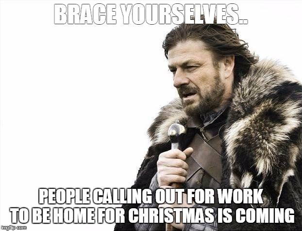 Brace Yourselves X is Coming Meme - Imgflip - how to call out of work