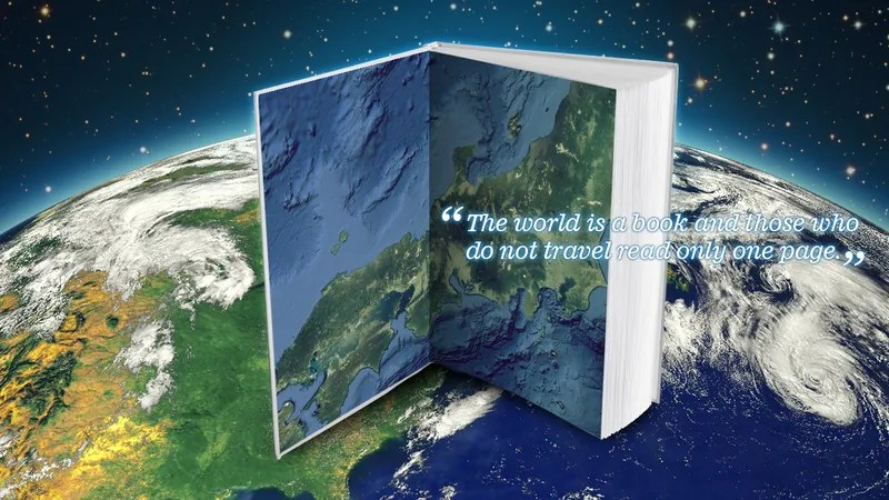 The World Is a Book and Those Who Do Not Travel Read Only One Page\