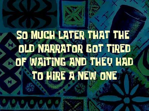 So much later that the old narrator got tired of waiting so they had