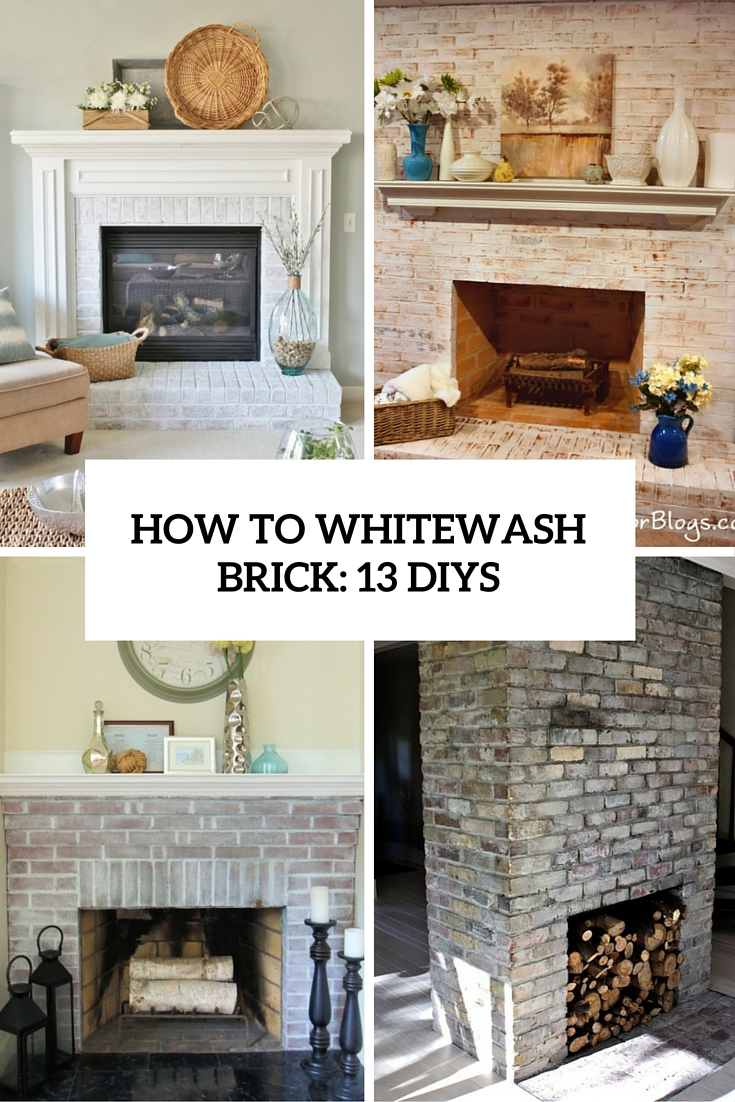 Whitewash Brick Fireplace How To Whitewash Brick: 13 Cool Tutorials - Shelterness