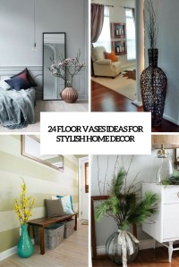 24 Floor Vases Ideas For Stylish Home Dcor - Shelterness