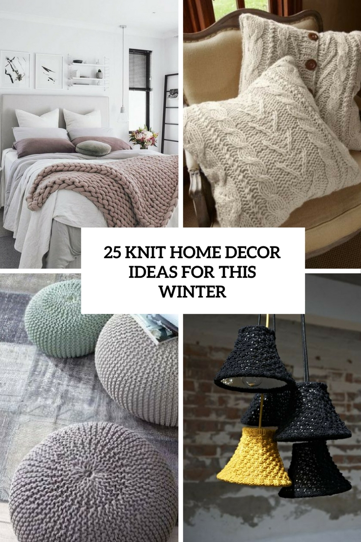 Home Deocrating Ideas 25 Knit Home Décor Ideas For This Winter - Shelterness