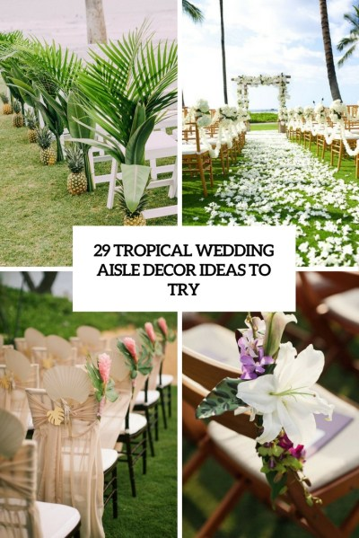 29 Tropical Wedding Aisle Décor Ideas To Try - Weddingomania