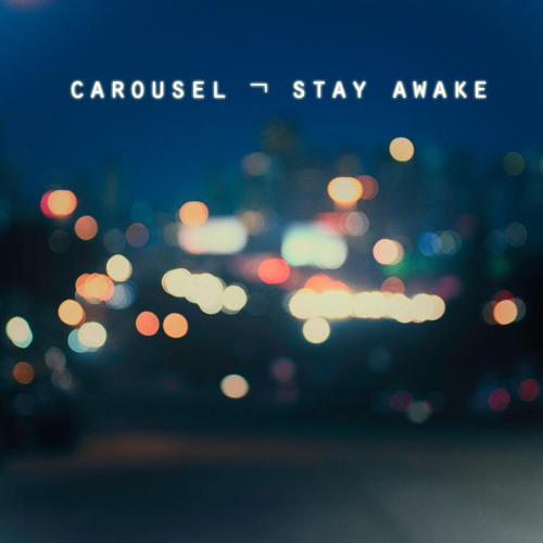 Stay Awake by Carousel (Official) Free Listening on SoundCloud - stay awake
