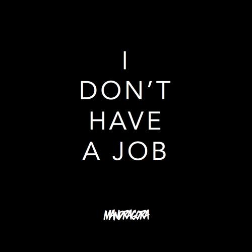 Mandragora - I Don\u0027t Have a Job by mandragora! 👽 Free Listening