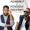 PLEASURE P FT. KONSHENS (FEELS RIGHT)