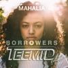 Mahalia - Borrowers (TEEMID Editon)
