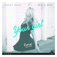 Violet Days x Win and Woo - Your Girl Remix