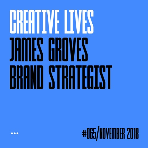 Creative Lives James Groves, brand strategist by Lecture in