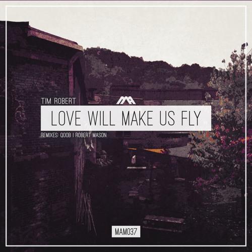 Premiere Tim Robert - Love Will Make Us Fly (Dub Mix) Modern