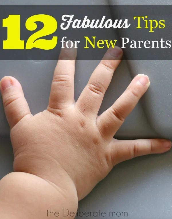 12 fabulous tips for new parents. Tips and ideas to do parenting right! http://thedeliberatemom.com