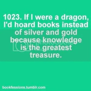 #quote If I were a dragon I'd hoard books instead of silver and gold because knowledge is the greatest treasure- image on the blog of @JLenniDorner