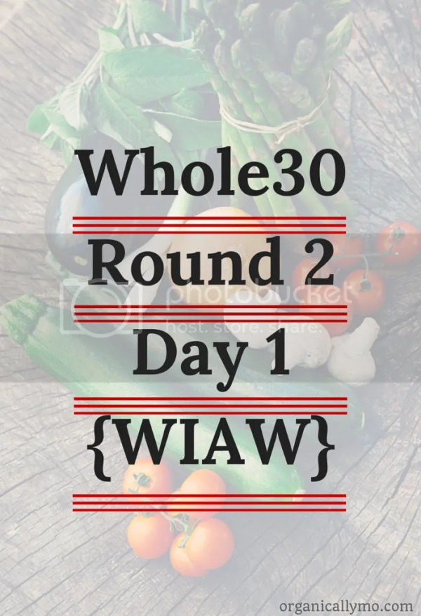 Whole30 Round 2, Day 1 via Organically Mo